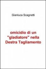 Libro Gladiatore Omicidio di un 'gladiatore' nella Destra Tagliamento 3978440
