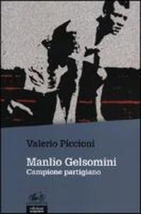 Libri Valerio Piccioni Liberta Manlio Gelsomini. Campione partigiano  9788865790748